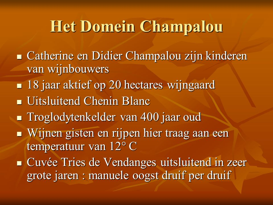 Het Domein Champalou Catherine en Didier Champalou zijn kinderen van wijnbouwers. 18 jaar aktief op 20 hectares wijngaard.