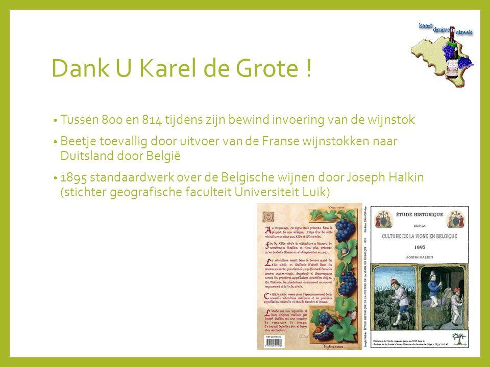 Dank U Karel de Grote ! Tussen 800 en 814 tijdens zijn bewind invoering van de wijnstok.