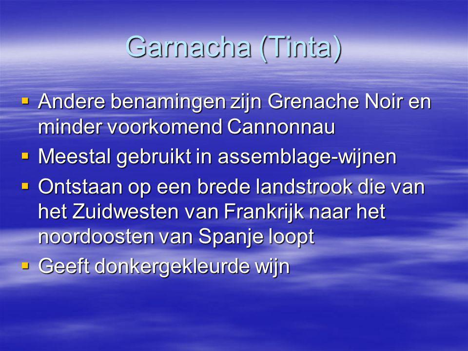 Garnacha (Tinta) Andere benamingen zijn Grenache Noir en minder voorkomend Cannonnau. Meestal gebruikt in assemblage-wijnen.