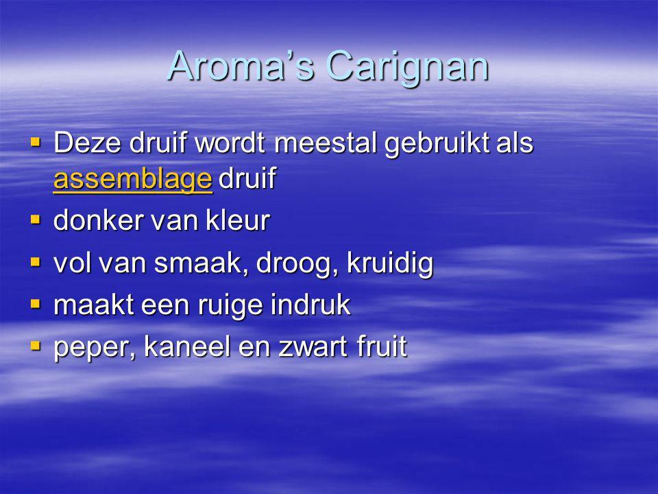 Aroma's Carignan Deze druif wordt meestal gebruikt als assemblage druif. donker van kleur. vol van smaak, droog, kruidig.