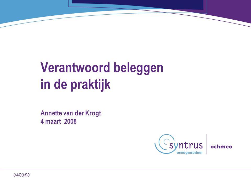 Verantwoord beleggen in de praktijk Annette van der Krogt 4 maart 2008