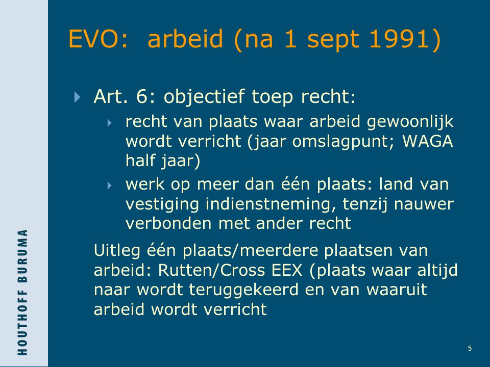 EVO: arbeid (na 1 sept 1991) Art. 6: objectief toep recht: