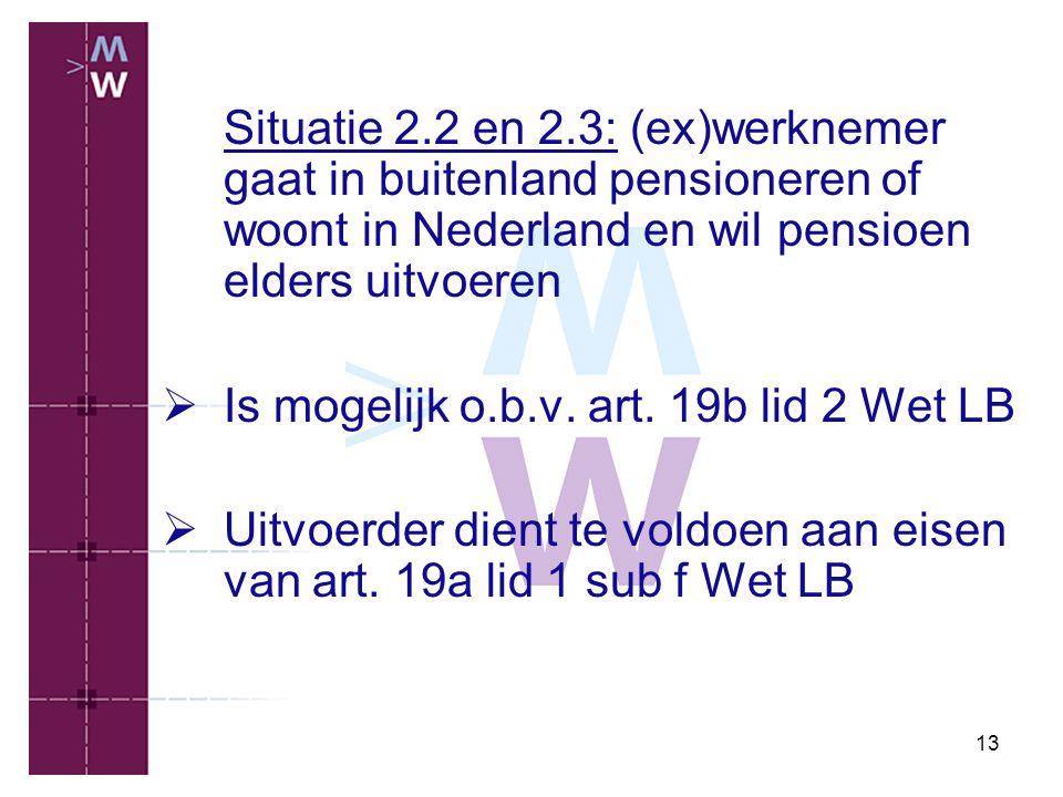 Situatie 2.2 en 2.3: (ex)werknemer gaat in buitenland pensioneren of woont in Nederland en wil pensioen elders uitvoeren