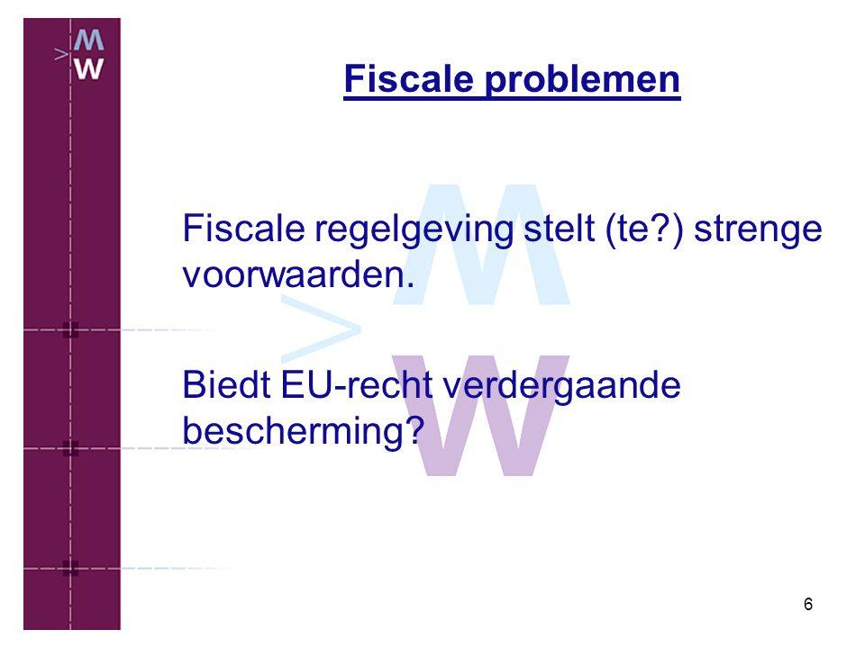 Fiscale problemen Fiscale regelgeving stelt (te ) strenge voorwaarden.
