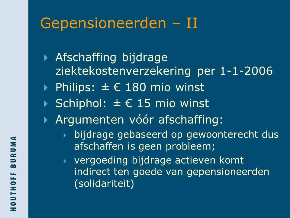Gepensioneerden – II Afschaffing bijdrage ziektekostenverzekering per 1-1-2006. Philips: ± € 180 mio winst.