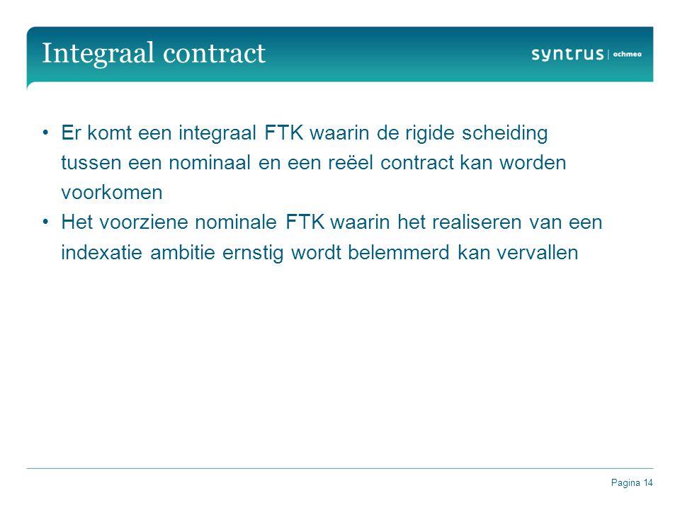 Integraal contract Er komt een integraal FTK waarin de rigide scheiding tussen een nominaal en een reëel contract kan worden voorkomen.