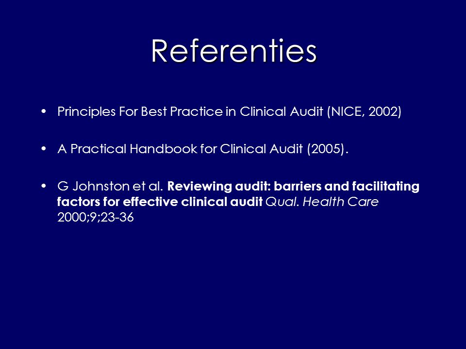 Referenties Principles For Best Practice in Clinical Audit (NICE, 2002) A Practical Handbook for Clinical Audit (2005).