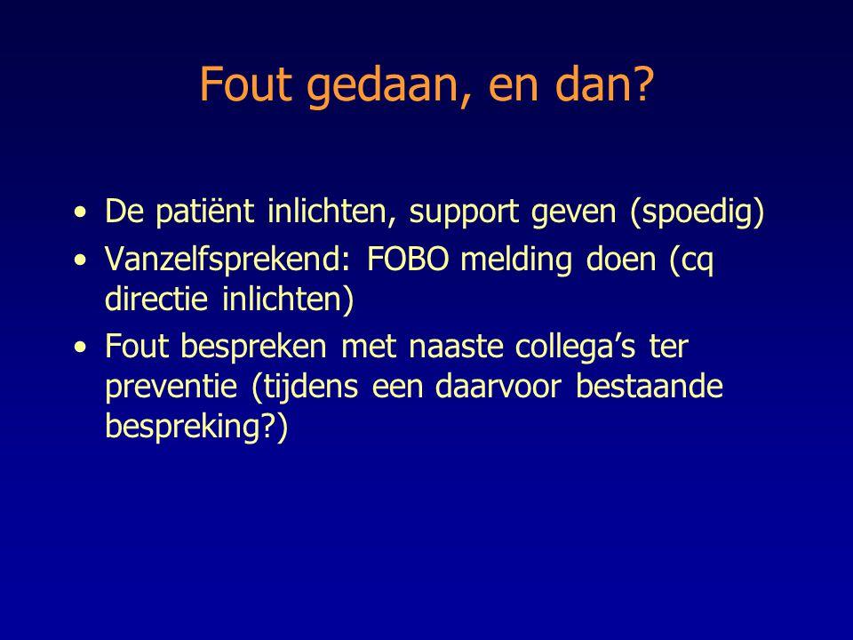 Fout gedaan, en dan De patiënt inlichten, support geven (spoedig)