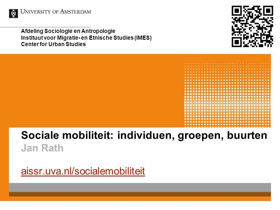 Sociale mobiliteit: individuen, groepen, buurten Jan Rath