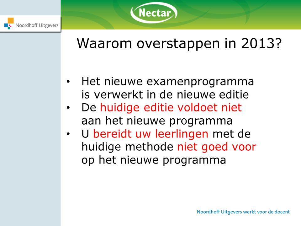 Waarom overstappen in 2013 Het nieuwe examenprogramma is verwerkt in de nieuwe editie. De huidige editie voldoet niet aan het nieuwe programma.