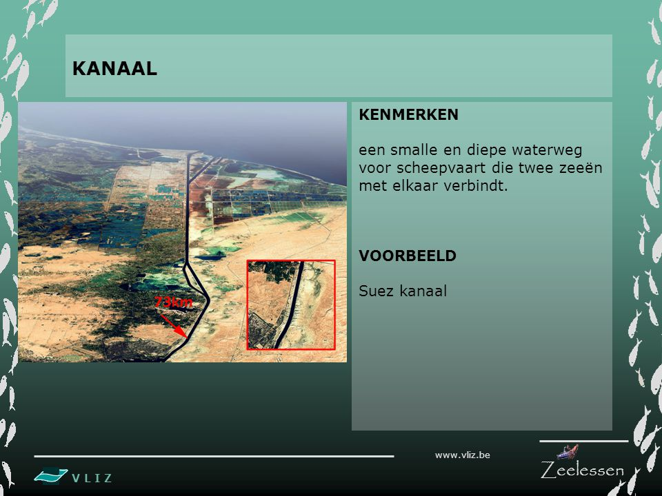 KANAAL KENMERKEN. een smalle en diepe waterweg voor scheepvaart die twee zeeën met elkaar verbindt.