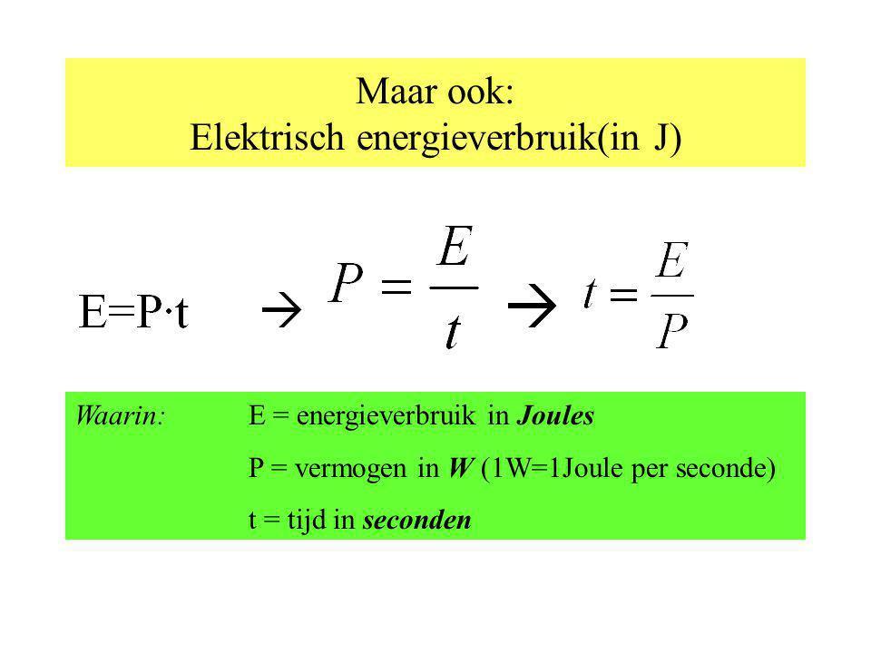 Maar ook: Elektrisch energieverbruik(in J)