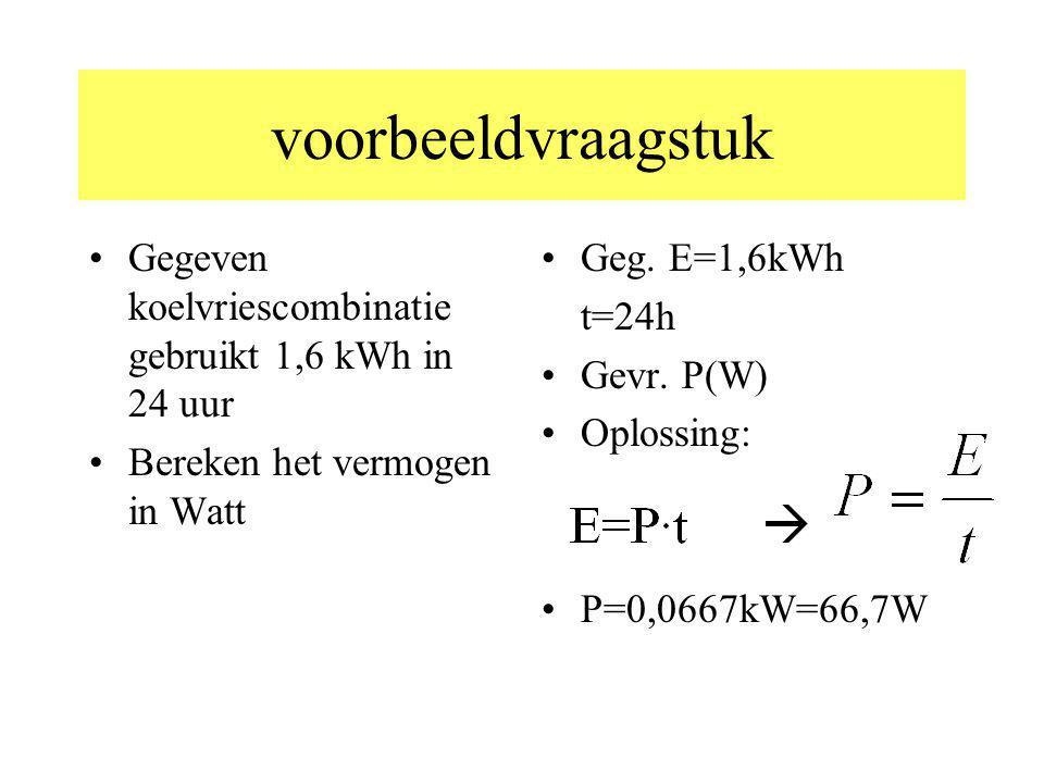voorbeeldvraagstuk Gegeven koelvriescombinatie gebruikt 1,6 kWh in 24 uur. Bereken het vermogen in Watt.