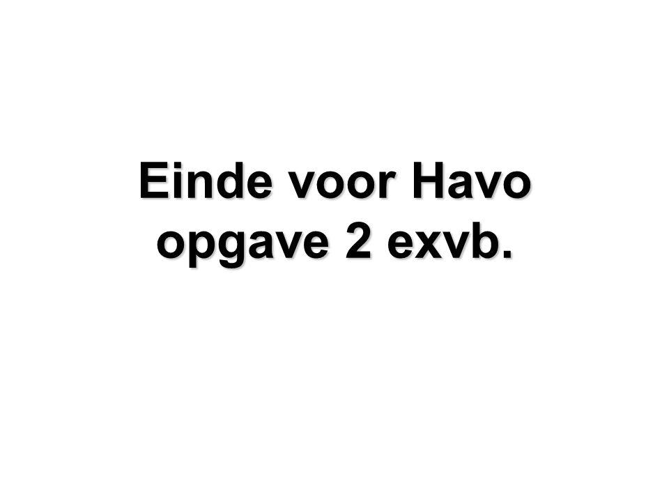 Einde voor Havo opgave 2 exvb.