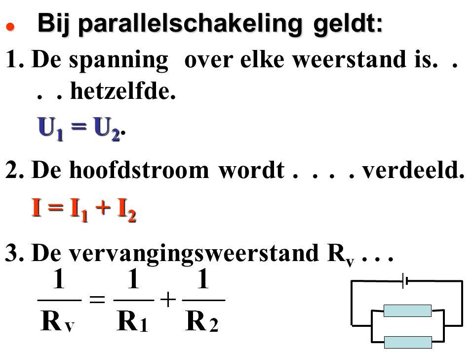  Bij parallelschakeling geldt: