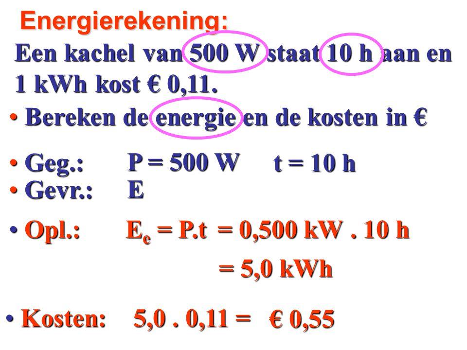 Energierekening: Een kachel van 500 W staat 10 h aan en. 1 kWh kost € 0,11. Bereken de energie en de kosten in €