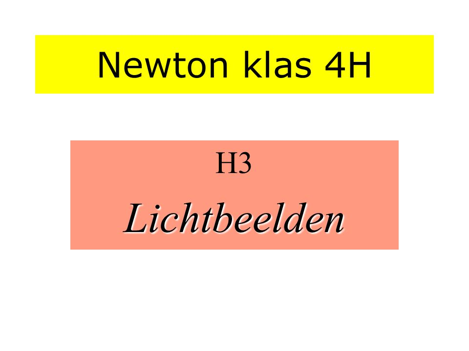 Newton klas 4H H3 Lichtbeelden