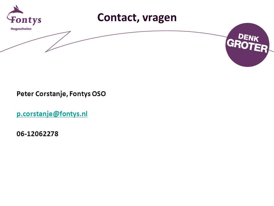 Contact, vragen Peter Corstanje, Fontys OSO p.corstanje@fontys.nl