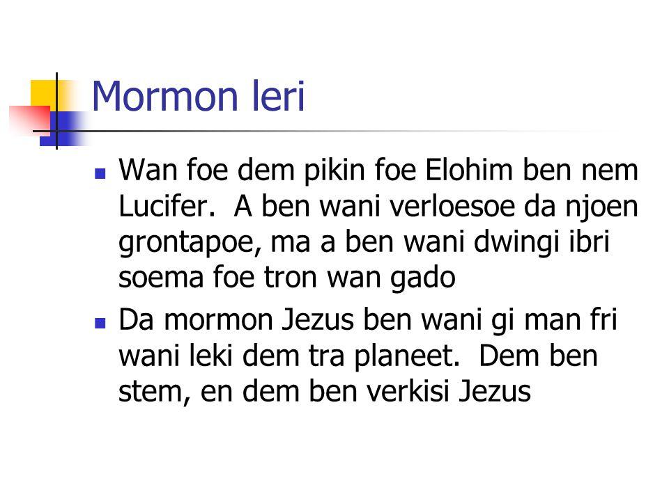 Mormon leri Wan foe dem pikin foe Elohim ben nem Lucifer. A ben wani verloesoe da njoen grontapoe, ma a ben wani dwingi ibri soema foe tron wan gado.