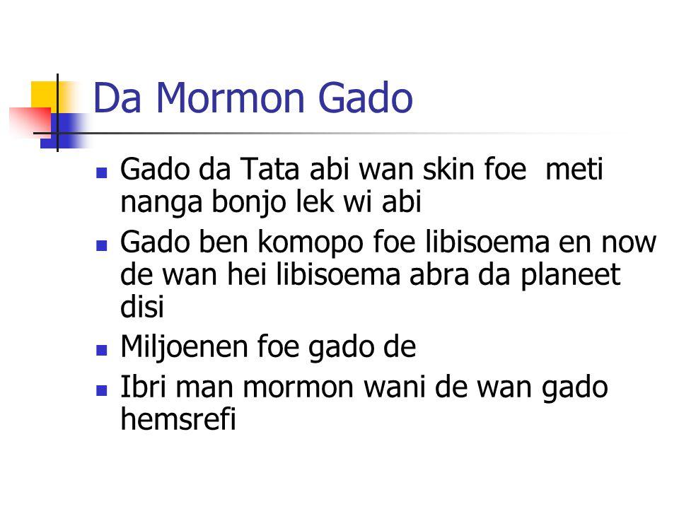 Da Mormon Gado Gado da Tata abi wan skin foe meti nanga bonjo lek wi abi.
