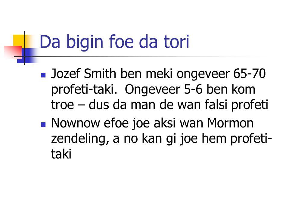 Da bigin foe da tori Jozef Smith ben meki ongeveer 65-70 profeti-taki. Ongeveer 5-6 ben kom troe – dus da man de wan falsi profeti.