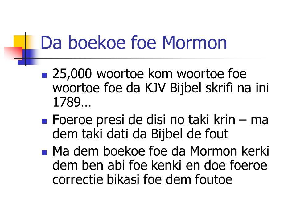 Da boekoe foe Mormon 25,000 woortoe kom woortoe foe woortoe foe da KJV Bijbel skrifi na ini 1789…