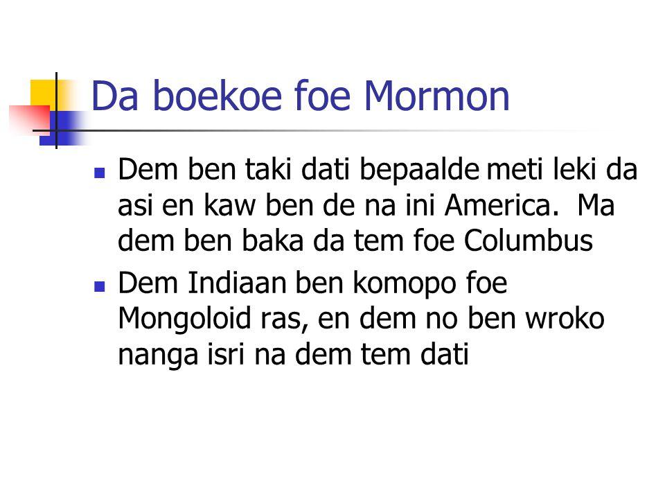 Da boekoe foe Mormon Dem ben taki dati bepaalde meti leki da asi en kaw ben de na ini America. Ma dem ben baka da tem foe Columbus.