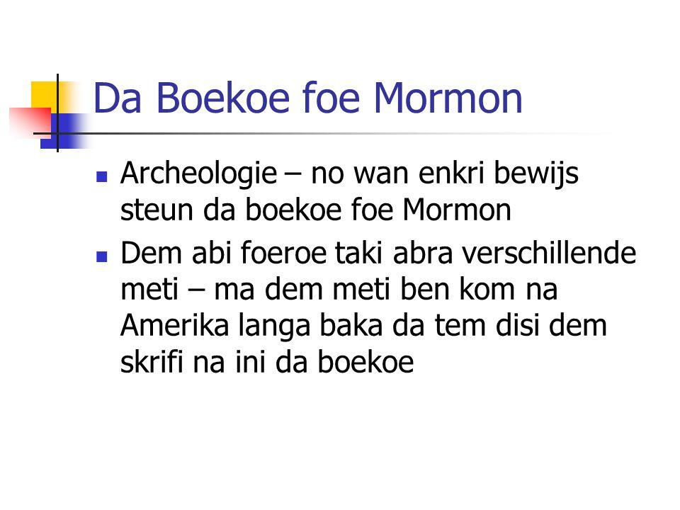 Da Boekoe foe Mormon Archeologie – no wan enkri bewijs steun da boekoe foe Mormon.