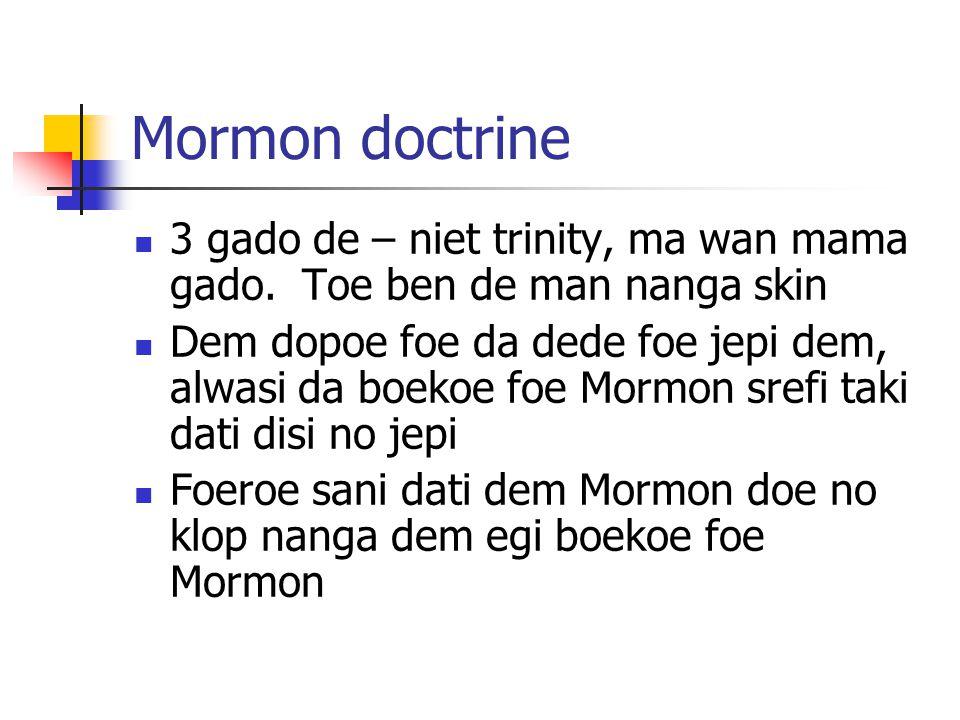 Mormon doctrine 3 gado de – niet trinity, ma wan mama gado. Toe ben de man nanga skin.