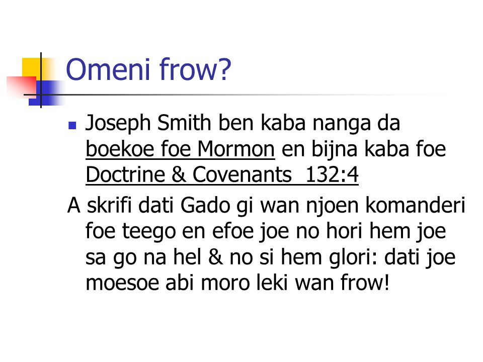 Omeni frow Joseph Smith ben kaba nanga da boekoe foe Mormon en bijna kaba foe Doctrine & Covenants 132:4.