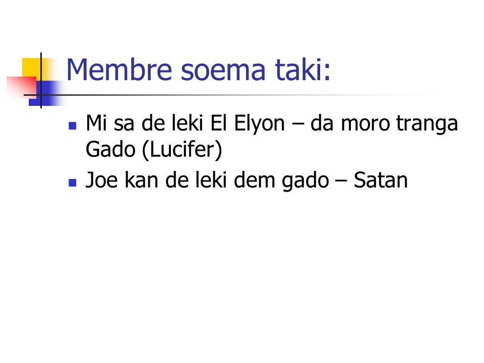 Membre soema taki: Mi sa de leki El Elyon – da moro tranga Gado (Lucifer) Joe kan de leki dem gado – Satan.