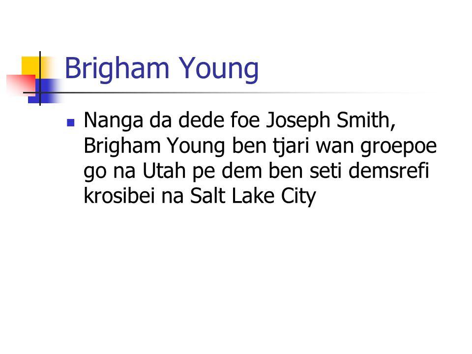 Brigham Young Nanga da dede foe Joseph Smith, Brigham Young ben tjari wan groepoe go na Utah pe dem ben seti demsrefi krosibei na Salt Lake City.