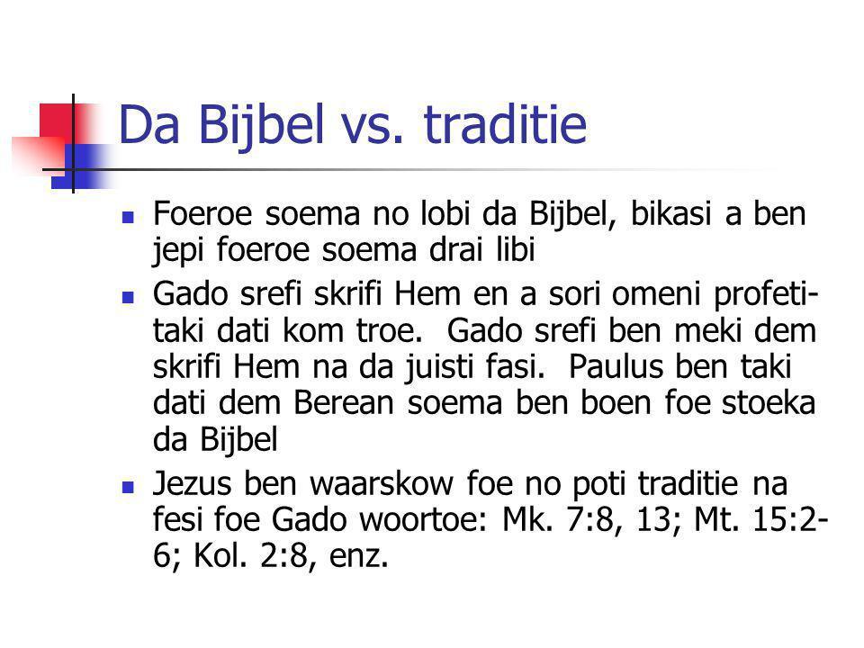 Da Bijbel vs. traditie Foeroe soema no lobi da Bijbel, bikasi a ben jepi foeroe soema drai libi.