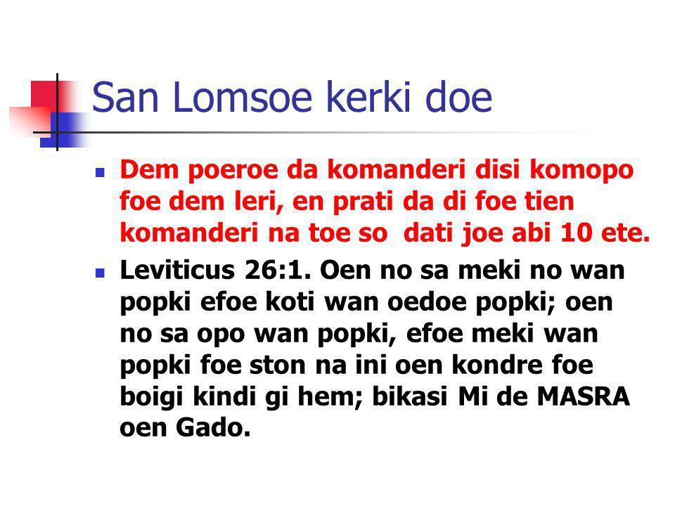 San Lomsoe kerki doe Dem poeroe da komanderi disi komopo foe dem leri, en prati da di foe tien komanderi na toe so dati joe abi 10 ete.