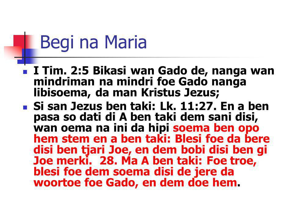 Begi na Maria I Tim. 2:5 Bikasi wan Gado de, nanga wan mindriman na mindri foe Gado nanga libisoema, da man Kristus Jezus;