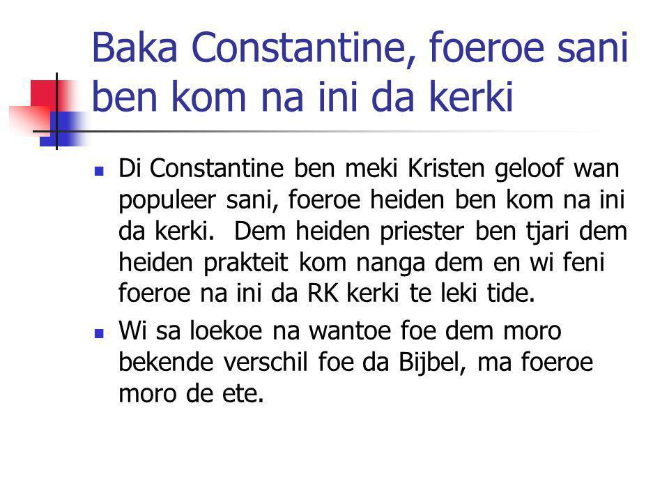Baka Constantine, foeroe sani ben kom na ini da kerki