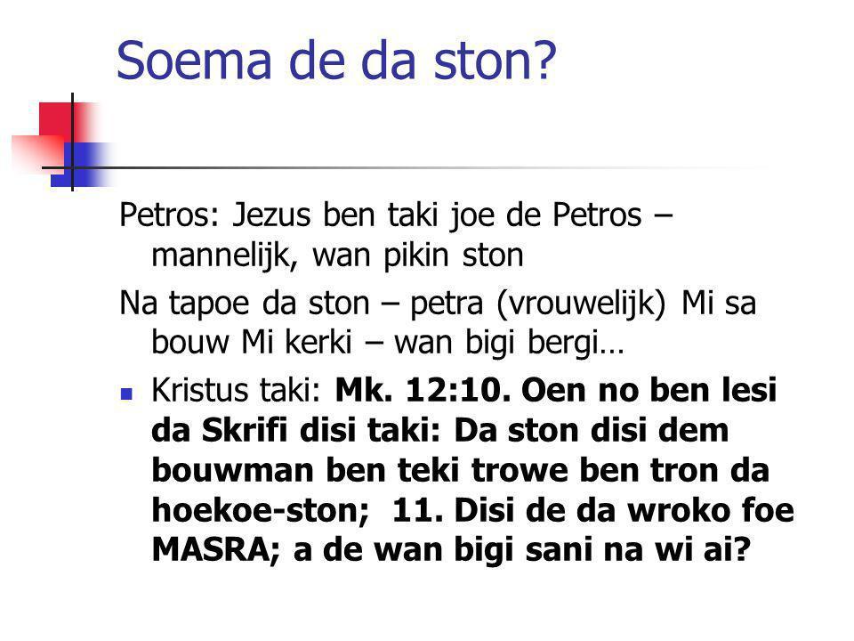 Soema de da ston Petros: Jezus ben taki joe de Petros – mannelijk, wan pikin ston.