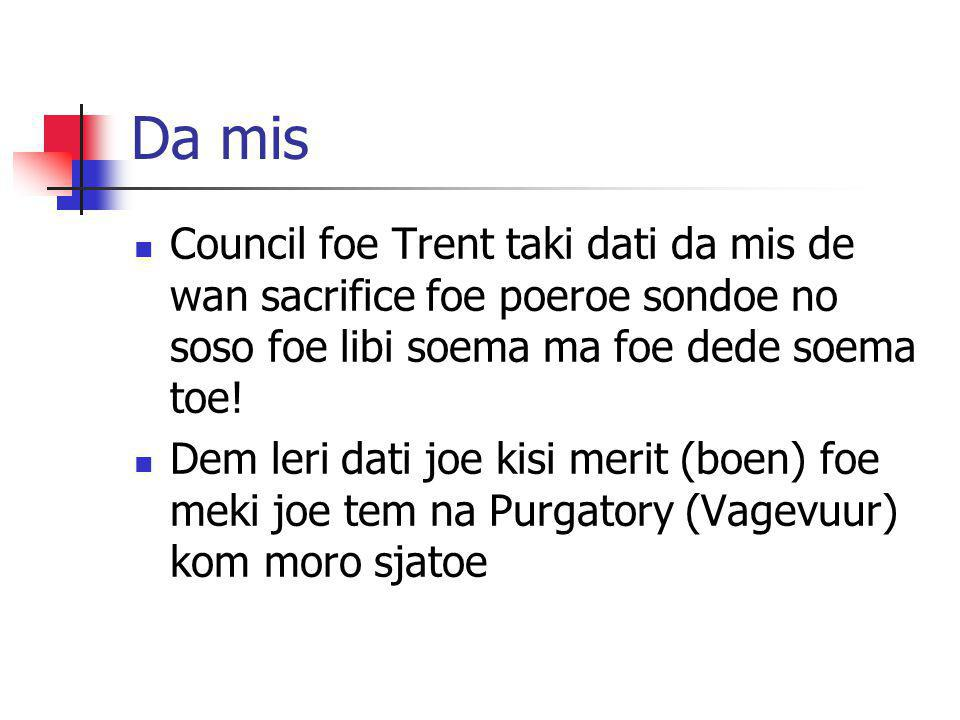 Da mis Council foe Trent taki dati da mis de wan sacrifice foe poeroe sondoe no soso foe libi soema ma foe dede soema toe!
