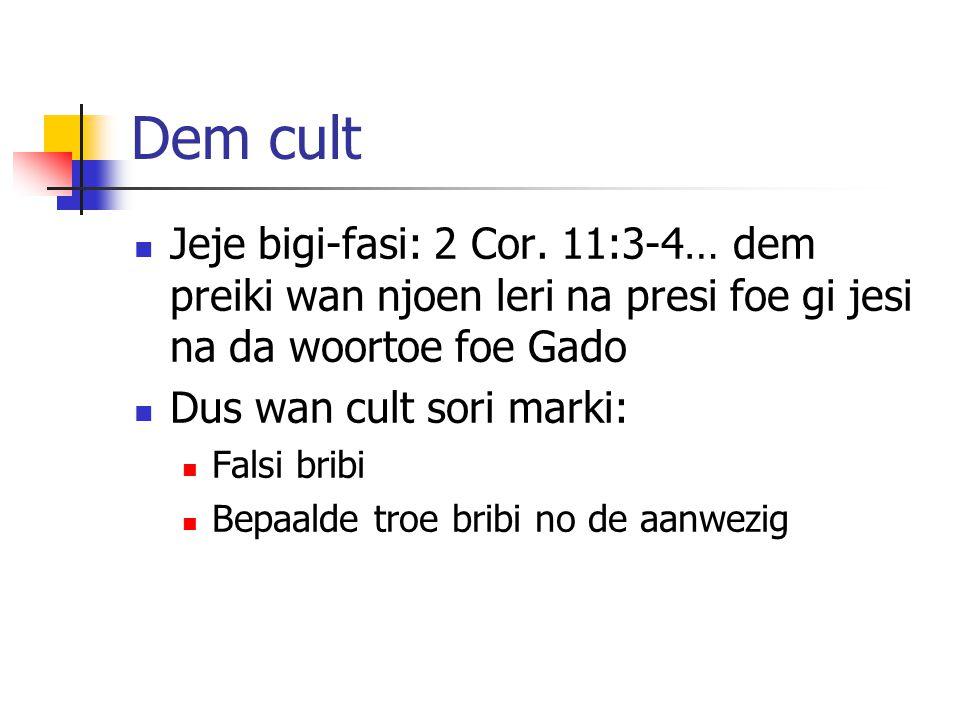 Dem cult Jeje bigi-fasi: 2 Cor. 11:3-4… dem preiki wan njoen leri na presi foe gi jesi na da woortoe foe Gado.