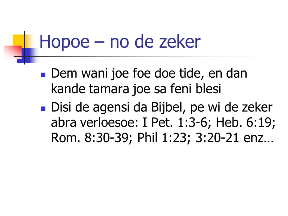 Hopoe – no de zeker Dem wani joe foe doe tide, en dan kande tamara joe sa feni blesi.
