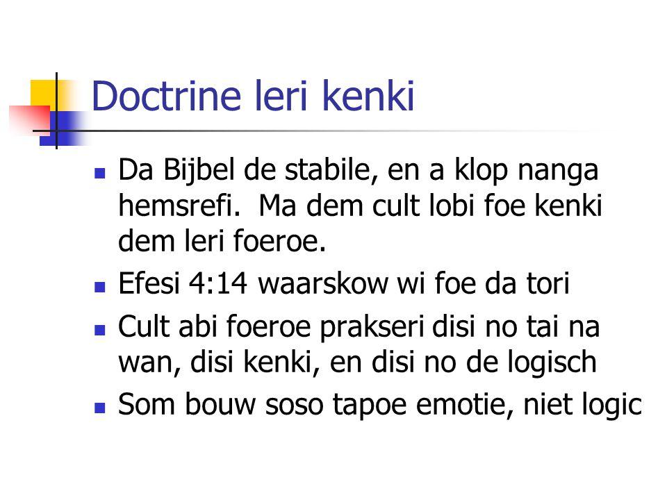 Doctrine leri kenki Da Bijbel de stabile, en a klop nanga hemsrefi. Ma dem cult lobi foe kenki dem leri foeroe.