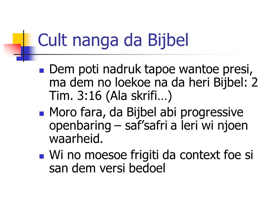 Cult nanga da Bijbel Dem poti nadruk tapoe wantoe presi, ma dem no loekoe na da heri Bijbel: 2 Tim. 3:16 (Ala skrifi…)