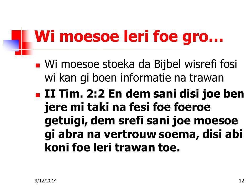 Fa foe Gi Wan Les Wi moesoe leri foe gro… Wi moesoe stoeka da Bijbel wisrefi fosi wi kan gi boen informatie na trawan.