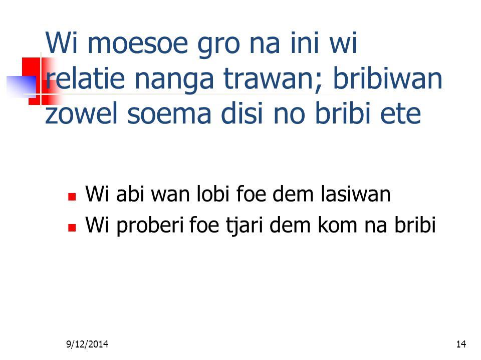 Fa foe Gi Wan Les Wi moesoe gro na ini wi relatie nanga trawan; bribiwan zowel soema disi no bribi ete.