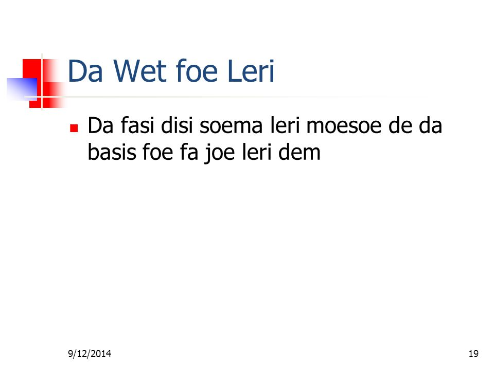 Fa foe Gi Wan Les Da Wet foe Leri. Da fasi disi soema leri moesoe de da basis foe fa joe leri dem.