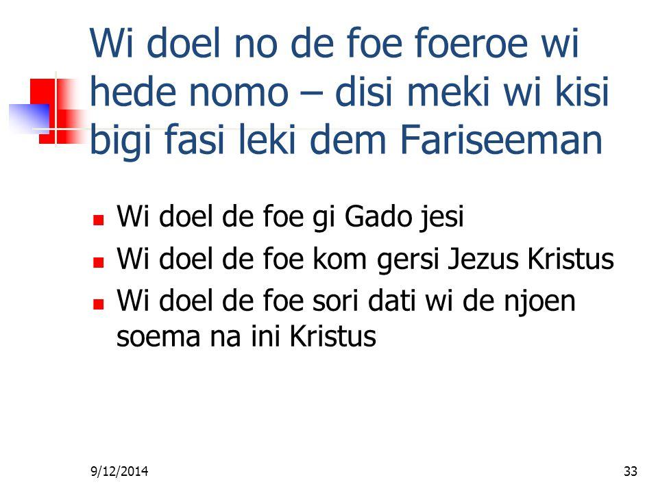 Fa foe Gi Wan Les Wi doel no de foe foeroe wi hede nomo – disi meki wi kisi bigi fasi leki dem Fariseeman.