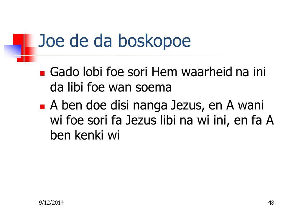 Fa foe Gi Wan Les Joe de da boskopoe. Gado lobi foe sori Hem waarheid na ini da libi foe wan soema.