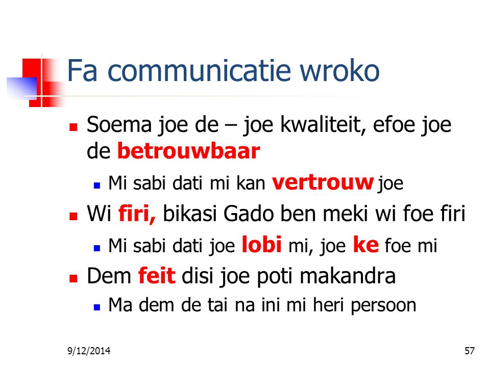 Fa foe Gi Wan Les Fa communicatie wroko. Soema joe de – joe kwaliteit, efoe joe de betrouwbaar. Mi sabi dati mi kan vertrouw joe.