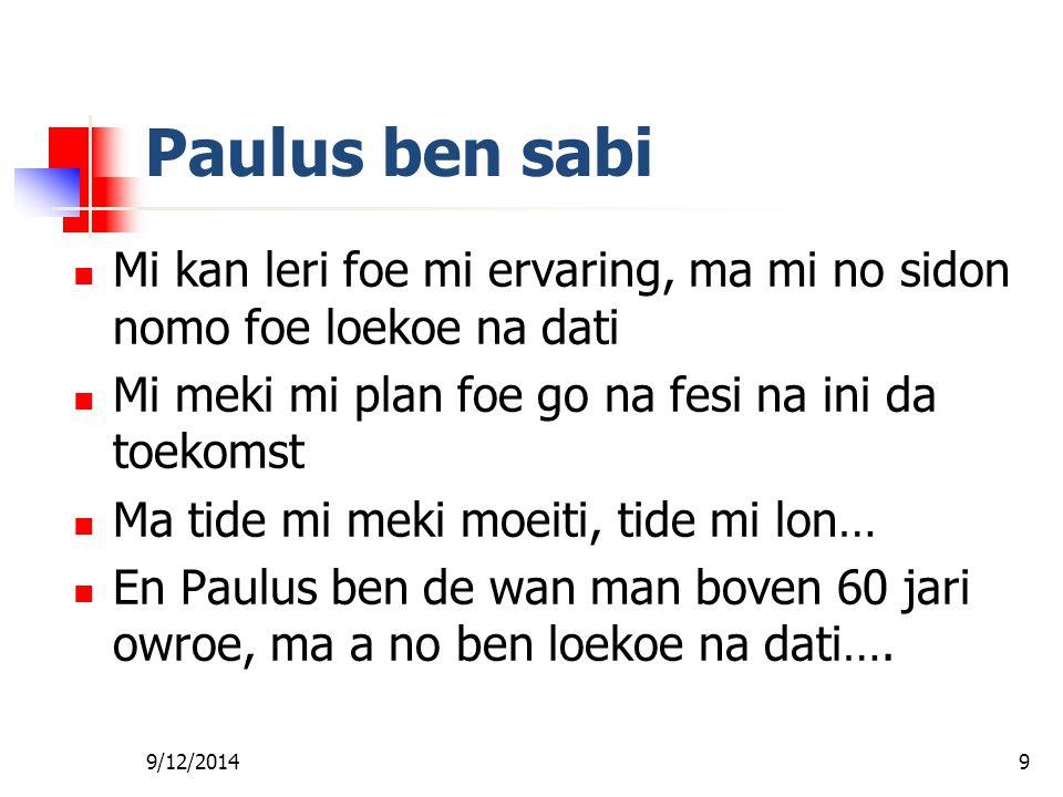 Fa foe Gi Wan Les Paulus ben sabi. Mi kan leri foe mi ervaring, ma mi no sidon nomo foe loekoe na dati.
