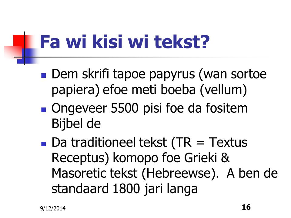 Fa wi kisi wi tekst Dem skrifi tapoe papyrus (wan sortoe papiera) efoe meti boeba (vellum) Ongeveer 5500 pisi foe da fositem Bijbel de.